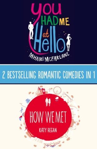 You Had Me At Hello, How We Met: 2 Bestselling Romantic Comedies in 1 Mhairi McFarlane