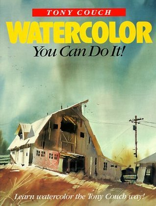 Watercolor, You Can Do It! Tony Couch