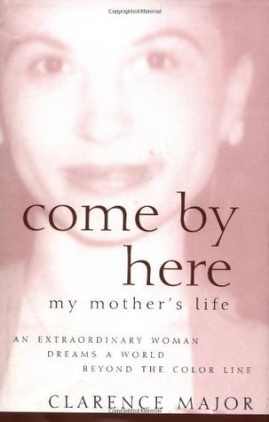 Come By Here: My Mothers Life  by  Clarence Major