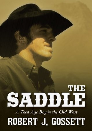 The Saddle:A teen age boy in the old west Robert J. Gossett