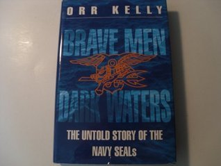 Brave Men Dark Waters: The Untold Story of the Navy Seals Orr Kelly