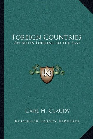 Foreign Countries: An Aid in Looking to the East Carl H. Claudy