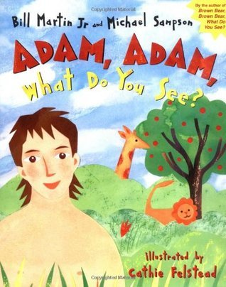 Adam, Adam What Do You See?  by  Bill Martin Jr.