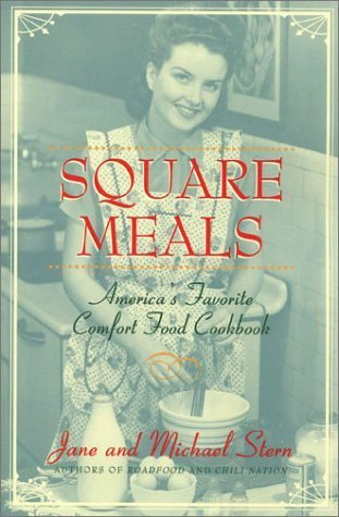 Square Meals: Americas Favorite Comfort Cookbook  by  Jane Stern