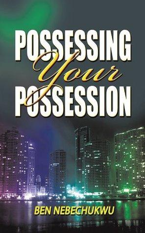 Possessing Your Possessions Ben Nebechukwu