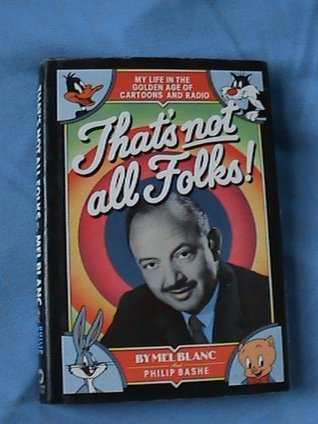 Thats Not All Folks: My Life in the Golden Age of Cartoons and Radio  by  Mel Blanc