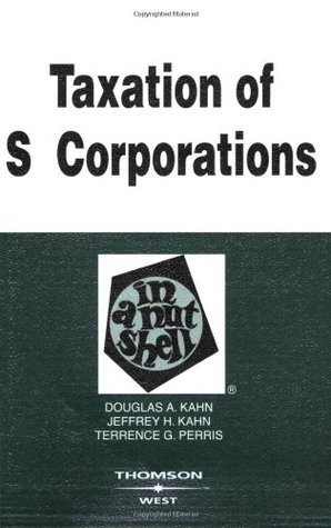 Taxation of S Corporations in a Nutshell (In a Nutshell  by  Douglas A. Kahn