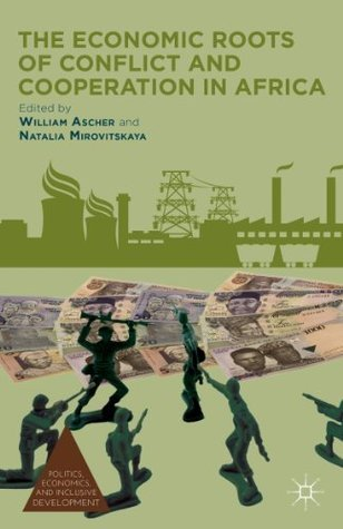 The Economic Roots of Conflict and Cooperation in Africa (Politics, Economics, and Inclusive Development)  by  William Ascher