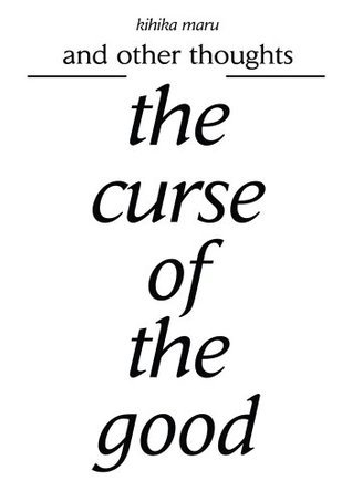 the curse of the good: and other thoughts  by  Kihika Maru