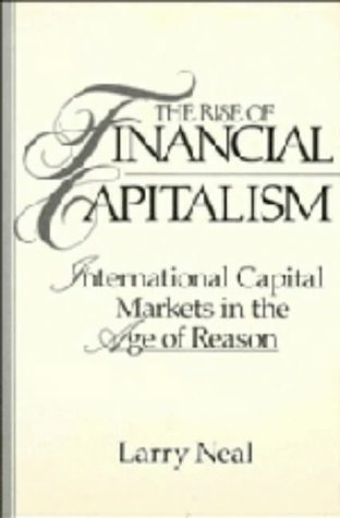 The Rise of Financial Capitalism: International Capital Markets in the Age of Reason (Studies in Macroeconomic History)  by  Larry Neal