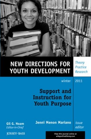 Supporting and Instructing for Youth Purpose: New Directions for Youth Development  by  Jenni Menon Mariano
