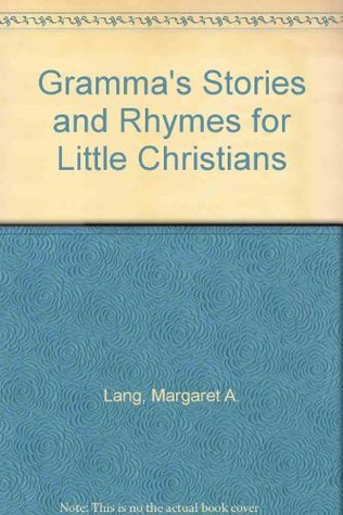 Grammas Stories and Rhymes for Little Christians  by  Margaret A. Lang