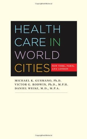 Health Care in World Cities: New York, Paris, and London Michael K. Gusmano