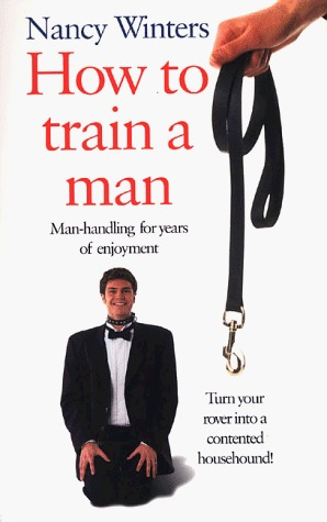 How to Train a Man: Man-Handling for Years of Enjoyment  by  Nancy Winters