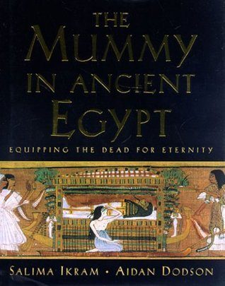 The Mummy in Ancient Egypt: Equipping the Dead for Eternity Salima Ikram