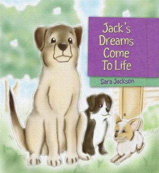 Jacks Dreams Come To Life Sara Jackson