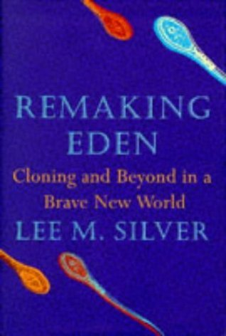 Remaking Eden - Cloning and Beyond in a Brave New World Lee M. Silver