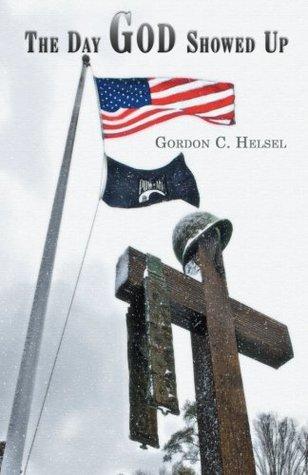 The Day God Showed Up Gordon C. Helsel