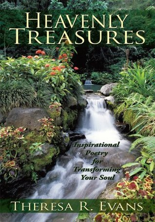Heavenly Treasures:Inspirational Poetry for Transforming Your Soul Theresa R. Evans