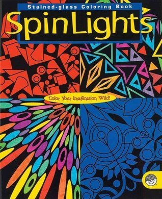 Spin Lights Stained-Glass Coloring Book (Mindware Original Coloring Books)  by  Janice Porter