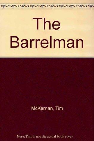 Tim McKernan Barrelman  by  Tim McKernan