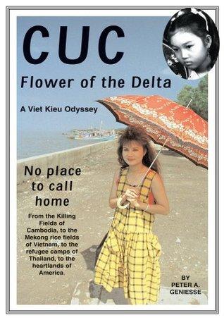 Cuc:  Flower of the Delta: A Viet Kieu Odyssey  by  Peter Geniesse