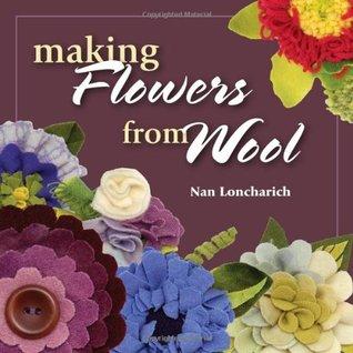Making Flowers from Wool  by  Nan Loncharich