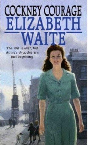 Cockney Courage  by  Elizabeth Waite
