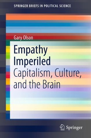 Empathy Imperiled: Capitalism, Culture, and the Brain: 10 Gary Olson