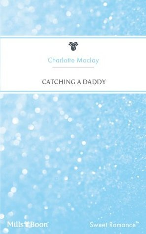 Catching A Daddy (Fairy Tale Series) Charlotte Maclay