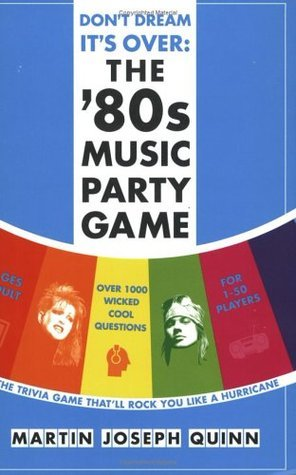 Dont Dream Its Over: The 80s Music Party Game  by  Martin Joseph Quinn