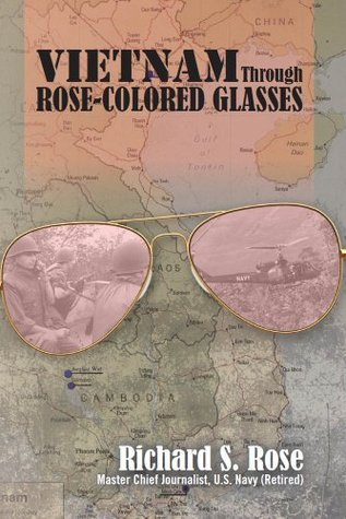 Vietnam Through Rose-Colored Glassses  by  Richard Rose