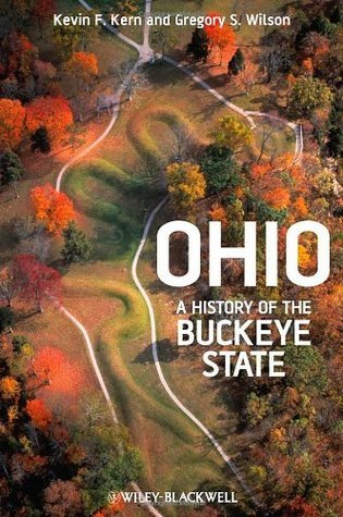 Ohio: A History of the Buckeye State Kevin F Kern