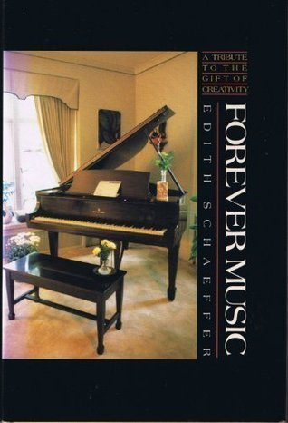 Forever Music: A Tribute to the Gift of Creativity  by  Edith Schaeffer