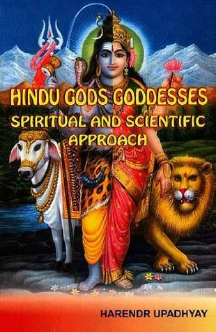 Hindu Gods Goddesses: Spiritual and Scientific Approach  by  Harendr Upadhyay Pandit