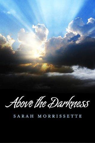 Above the Darkness Sarah Morrissette