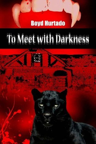 To Meet With Darkness Boyd Hurtado