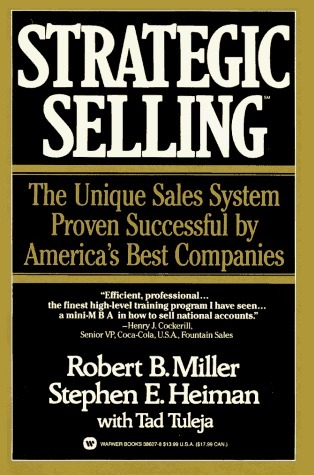 Strategic Selling: The Unique Sales System Proven Successful  by  Americas Best Companies by Robert B. Miller