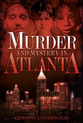 Murder and Mystery in Atlanta Corinna Underwood