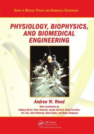 Physiology, Biophysics, and Biomedical Engineering (Series in Medical Physics and Biomedical Engineering) Andrew W. Wood