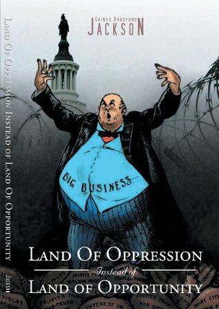 Land Of Oppression Instead of Land of Opportunity  by  Gaines Bradford Jackson