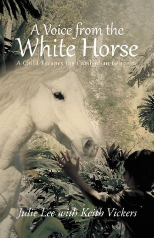 A Voice from the White Horse: A Child Escapes the Cambodian Genocide  by  Julie Lee