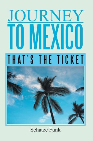 Journey to Mexico : Thats the Ticket Schatze Funk