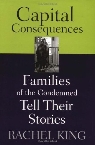 Capital Consequences: Families of the Condemned Tell Their Stories Rachel King