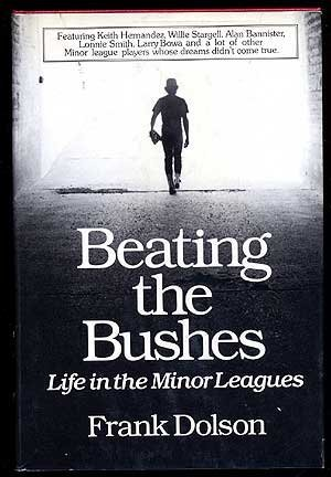 Beating the Bushes: Life in the Minor Leagues Frank Dolson