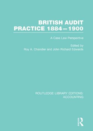 British Audit Practice 1884-1900 (RLE Accounting): A Case Law Perspective: Volume 20 (Routledge Library Editions: Accounting)  by  Roy A. Chandler