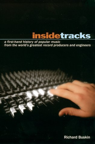 Insidetracks: A First-Hand History of Popular Music from the Worlds Greatest Record Producers and Engineers  by  Richard Buskin