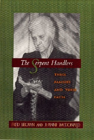 The Serpent Handlers: Three Families and Their Faith  by  Fred W. Brown