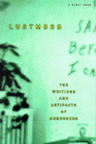 Lustmord: The Writings and Artifacts of Murderers  by  Brian King