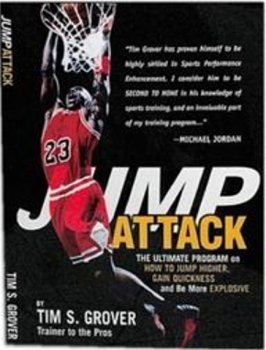 Jump Attack the Ultimate Program On How to Jump Higher and be More Explosive: 1  by  Tim S. Grover